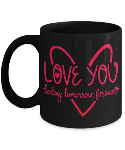 Image of Love You Today Tomorrow Forever Black Mug Gift Surprise Valentine's Day Cup