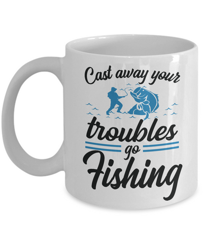 Cast Away Troubles Go Fishing Mug Gift For Fisher Addict Novelty Hobby Coffee Cup