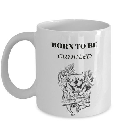 Image of Funny Bulldog Gift Coffee Mug Born To Be Cuddled Fun Dog Ceramic Coffee Mug Gifts