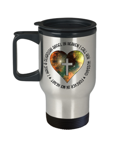 Remembrance Gift Travel Mug I Have a Guardian Angel in Heaven I Call Him Husband In Memory Memorial Keepsake Tea Coffee Cup