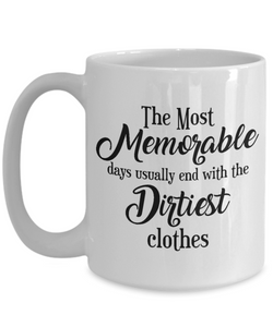 The Most Memorable Days Usually End Up With The Dirtiest Clothes Ceramic Coffee Mug Gift