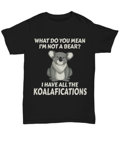 Image of Not a Bear Koalafications Gift Black Shirt Funny Koala Novelty Birthday T-Shirt