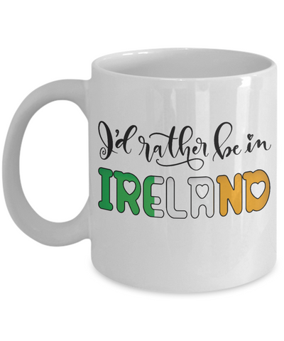 I'd Rather be in Ireland Mug Expat Irish Gift Novelty Birthday Ceramic Coffee Cup