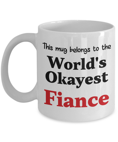 World's Okayest Fiance Mug Occupational Gift Novelty Birthday Thank You Appreciation Ceramic Coffee Cup