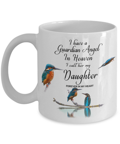 Memorial for Child Kingfisher Bird Gift Mug I Have a Guardian Angel in Heaven I Call Her My Daughter Forever in My Heart for Memory Ceramic Coffee Cup