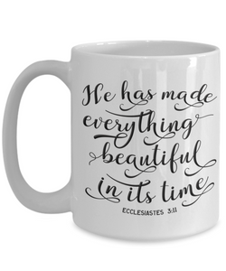 Ecclesiastes 3:11 Faith Gift Mug He Has Made Everything beautiful In Its Time Bible Scripture Verse
