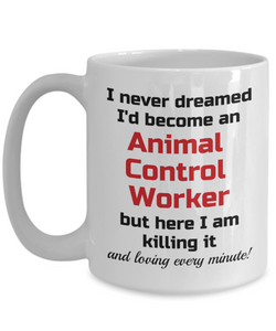 Occupation Mug I Never Dreamed I'd Become an Animal Control Worker but here I am killing it and loving every minute! Unique Novelty Birthday Christmas Gifts Humor Quote Ceramic Coffee Tea Cup