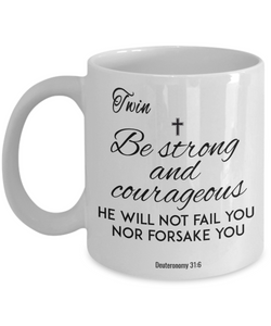 Faith  Deuteronomy 31:6 Bible Verse Mug For Twin Be Strong and Courageous Christian Novelty Birthday Gifts Best Scripture Verse Fight Cancer Quote Gifts Ceramic Coffee Tea Cup