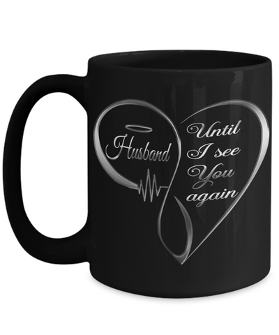 Husband Memorial Heart Black Mug Until I See You Again Loving Memory Keepsake Cup