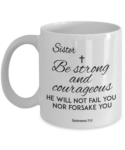Image of Faith  Deuteronomy 31:6 Bible Verse Mug For Sister Be Strong and Courageous Christian Novelty Birthday Gifts Best Scripture Verse Quote Gifts Ceramic Coffee Tea Cup