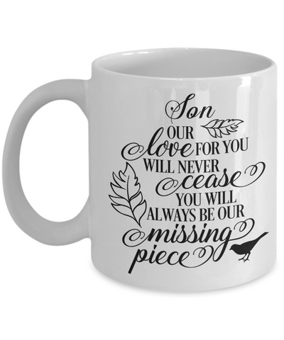 Son Loving Memory Mug Gift Our Love Will Never Cease You're the Missing Piece Remembrance Keepsake Cup