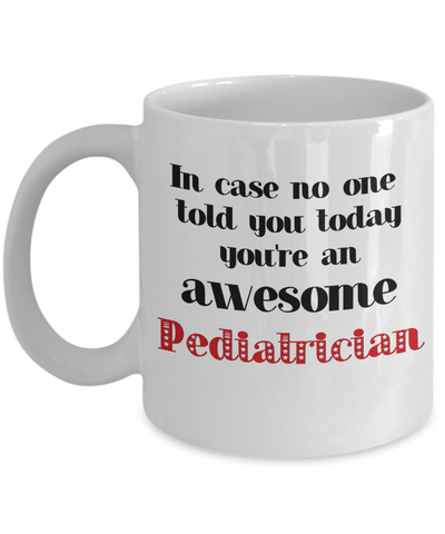 Image of Pediatrician Occupation Mug In Case No One Told You Today You're Awesome Unique Novelty Appreciation Gifts Ceramic Coffee Cup