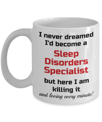 Image of Occupation Mug I Never Dreamed I'd Become a Sleep Disorders Specialist Unique Novelty Birthday Christmas Gifts Humor Quote Ceramic Coffee Tea Cup