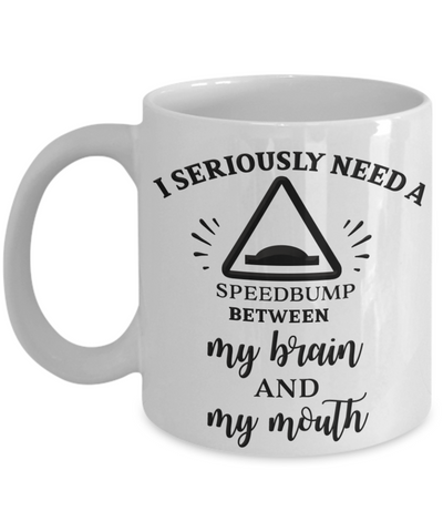Image of Funny Coffee Mug I Seriously Need a Speed Bump.. Funny Ceramic Coffee Mugs for Women