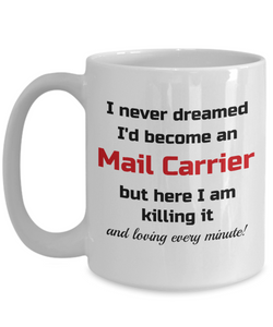 Occupation Mug I Never Dreamed I'd Become a Mail Carrier Unique Novelty Birthday Christmas Gifts Humor Quote Ceramic Coffee Tea Cup