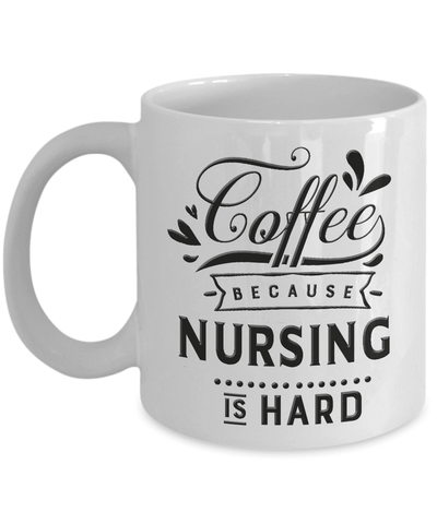 Image of Funny Gift for Nurses, Coffee Because Nursing is Hard, Novelty Coffee mug for Nurse