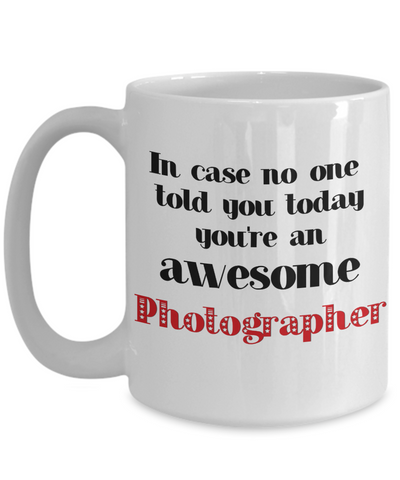 Image of Photographer Occupation Mug In Case No One Told You Today You're Awesome Unique Novelty Appreciation Gifts Ceramic Coffee Cup