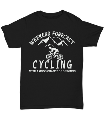 Funny Weekend Forecast Cycling Black T-Shirt Gift Good Chance of Drinking Unisex Tee