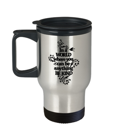 In a World Where You Can Be Anything be Kind Insulated Travel Mug With Lid Inspirational Family Day Gift Novelty Birthday Coffee Cup