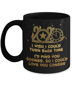 2020 New Year Gift Black Mug Turn Back Time Find You Sooner Love You Longer Novelty Cup