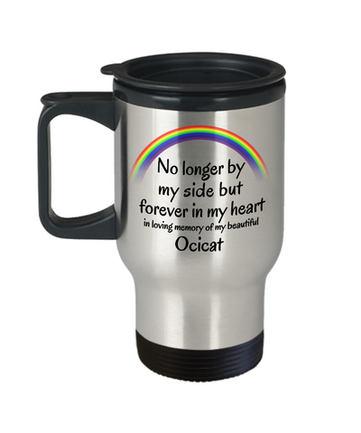Image of Ocicat Memorial Gift Cat Travel Mug With Lid No Longer By My Side But Forever in My Heart Cup In Memory of Pet Remembrance Gifts