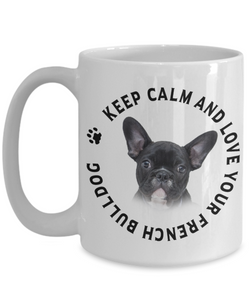 Keep Calm and Love Your French Bulldog Ceramic Mug Gift for Dog Lovers