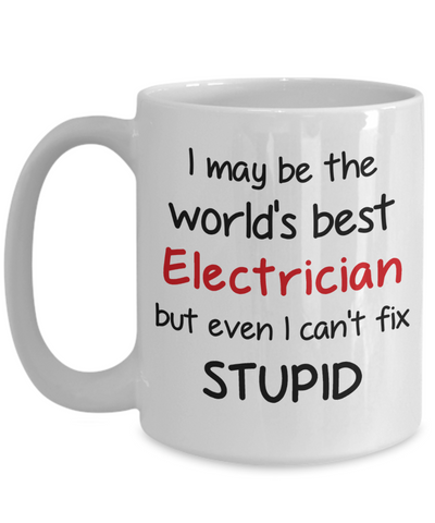 Image of Electrician Occupation Mug Funny World's Best Can't Fix Stupid Unique Novelty Birthday Christmas Gifts Ceramic Coffee Cup
