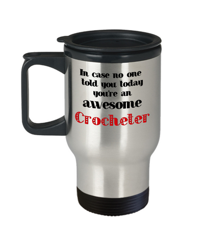 Image of Crocheter Occupation Travel Mug With Lid In Case No One Told You Today You're Awesome Unique Novelty Appreciation Gifts Coffee Cup