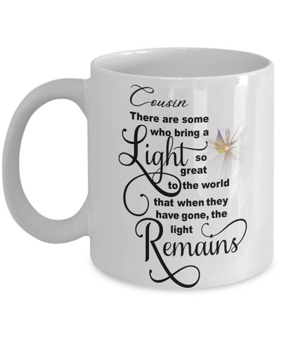 Cousin Memorial Some Bring a Light So Great It Remains Mug Gift In Loving Memory Cup
