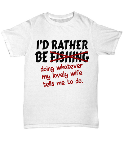 Rather Be Fishing Shirt Funny Gift Fisher Do What Wife Says Novelty T-Shirt