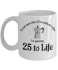 Funny Coffee Addict Mug I'm not sure what I'd do without coffee I'm guessing 25 to life Novelty Birthday Gift for Java Pot For Those That Love a Cup of Joe Ceramic Cup
