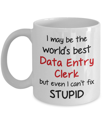 Image of Data Entry Clerk Occupation Mug Funny World's Best Can't Fix Stupid Unique Novelty Birthday Christmas Gifts Ceramic Coffee Cup