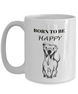 Funny Dog Mug Gift Born To Be Happy Gift Mug for Dog Lovers