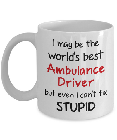 Image of Ambulance Driver Occupation Mug Funny World's Best Can't Fix Stupid Unique Novelty Birthday Christmas Gifts Ceramic Coffee Cup