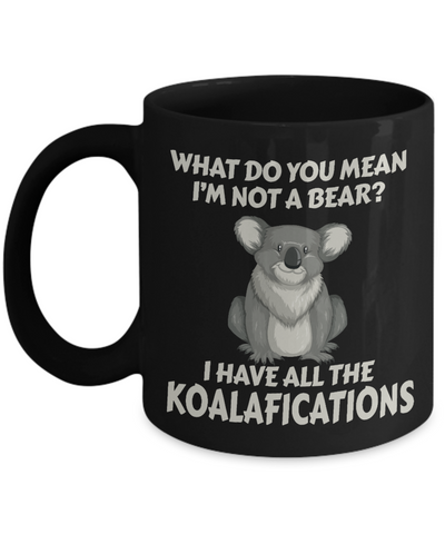 Image of Not a Bear Koalafications Gift Black Mug Funny Koala Novelty Cup