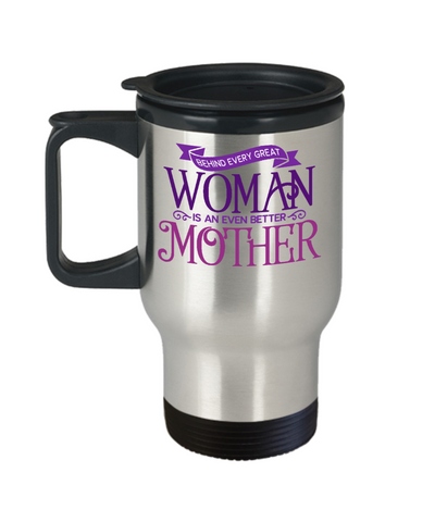 Better Mother Travel Mug Gift Behind Every Great Woman Mom Coffee Cup