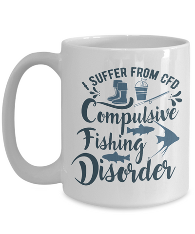 Fisher Gift Mug I Suffer From CFD Compulsive Fishing Disorder Funny Coffee Cup