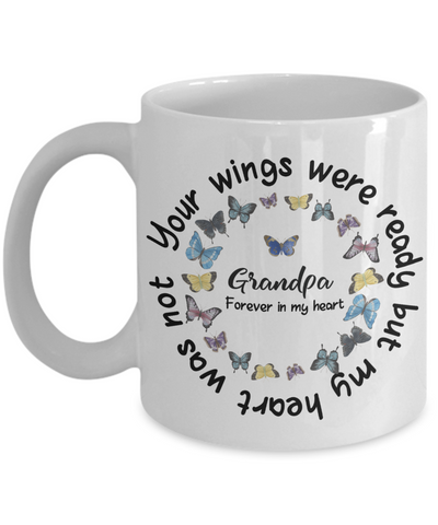 Grandpa Memorial Butterfly Mug Your Wings Were Ready My Heart Was Not In Loving Memory Bereavement Gift for Support and Strength Coffee Cup
