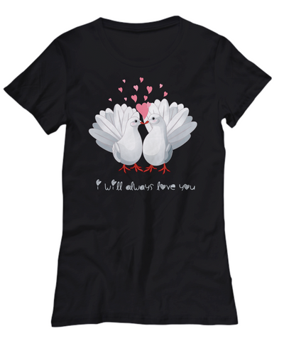 Image of I Will Always Love You Dove Shirt Gift Love Birds Valentine's Day Birthday Surprise Tee