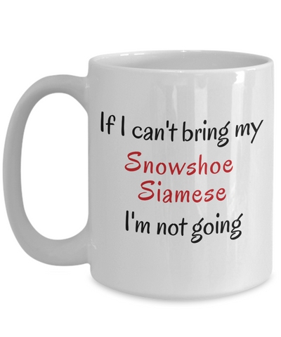 Image of If I Cant Bring My Snowshoe Siamese Cat Mug Novelty Birthday Gifts Cup for Men Women Humor Quotes Unique Work Ceramic Coffee Gifts