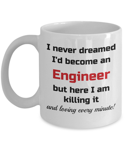 Image of Occupation Mug I Never Dreamed I'd Become an Engineer but here I am killing it and loving every minute! Unique Novelty Birthday Christmas Gifts Humor Quote Ceramic Coffee Tea Cup