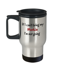 If I Cant Bring My Morkie Dog Travel Mug Novelty Birthday Gifts Mug for Men Women Humor Quotes Unique Work Coffee Cup Gifts
