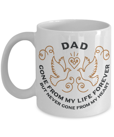 Dad Memorial Gift Mug Gone From My Life Always in My Heart Remembrance Memory Cup