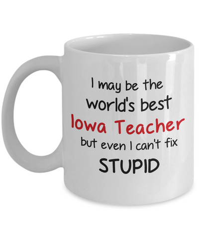Image of Iowa Teacher Occupation Mug Funny World's Best Can't Fix Stupid Unique Novelty Birthday Christmas Gifts Ceramic Coffee Cup