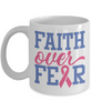 Faith Over Fear Breast Cancer Awareness Mug Hope Courage Strength Support Gift Ceramic Coffee Cup