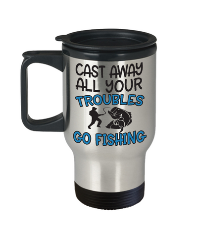 Cast Away Troubles Go Fishing Travel Mug Funny Gift Fisher Novelty Coffee Cup