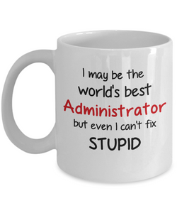Administrator Occupation Mug Funny World's Best Can't Fix Stupid Unique Novelty Birthday Christmas Gifts Ceramic Coffee Cup