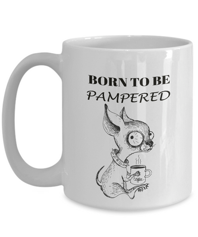 Image of Funny Dog Gift, Born To Be Pampered Fun Chihuahua Gift Coffee Mug
