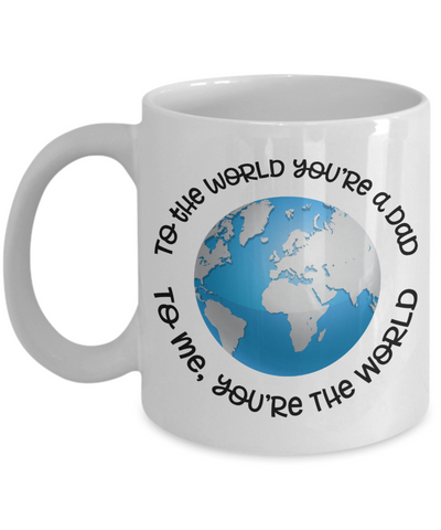To The World You Are a Dad To Me You're the World Mug Novelty Birthday Father's Day Gift Ideas