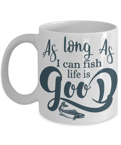 As Long as I Can Fish Life is Good Fishing Mug Gift for Fisherman Addict Novelty Birthday Coffee Cup